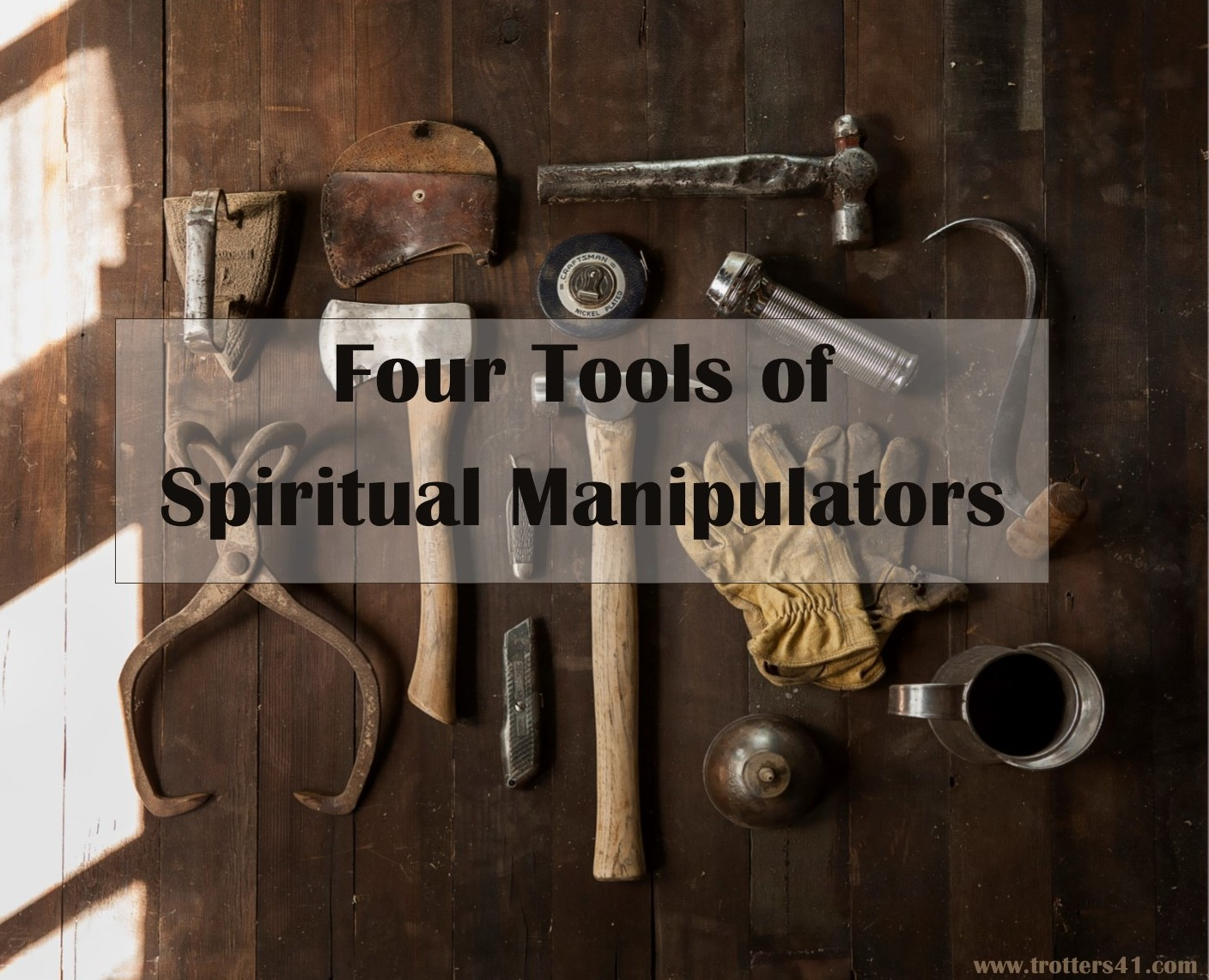 Four Tools of Spiritual Manipulators | The Trotter Family
